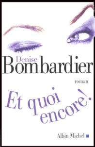 Denise Bombardier - Et quoi encore !.