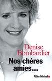 Denise Bombardier - Nos chères amies....