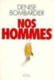 Denise Bombardier - Nos hommes.