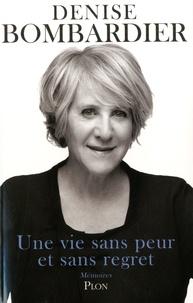 Denise Bombardier - Une vie sans peur et sans regret.