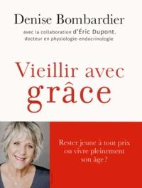 Denise Bombardier et Eric Dupont - Vieillir avec grâce.