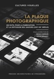 Denise Borlée et Hervé Doucet - La plaque photographique - Un outil pour la fabrication et la diffusion des savoirs (XIXe-XXe siècle).
