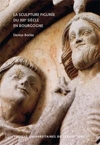 La sculpture figurée du XIIIe siècle en Bourgogne - Denise Borlée | Showmesound.org