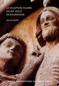 Denise Borlée - La sculpture figurée du XIIIe siècle en Bourgogne.