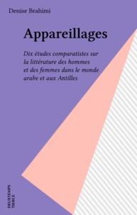 Denise Brahimi - Appareillages - Dix études comparatistes sur la littérature des hommes et des femmes dans le monde arabe et aux Antilles.