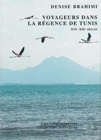 Denise Brahimi - Les voyageurs dans la régence de Tunis - XVIe-XIXe siècles.