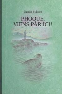 Denise Buisson et  Anne-Sophie - Phoque, viens par ici !.