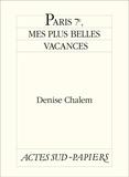 Denise Chalem - Paris 7e, mes plus belles vacances.