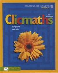 Denise Charest et Louise Denis - Clicmaths Manuel de l'élève 1 Volume A - 1er cycle du primaire.