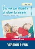 Denise Chauvel et Christiane Noret - Des jeux pour détendre et relaxer les enfants - 2à 6 ans.