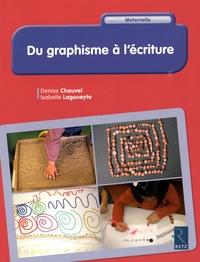 Denise Chauvel et Isabelle Lagoueyte - Du graphisme à l'écriture - Maternelle.