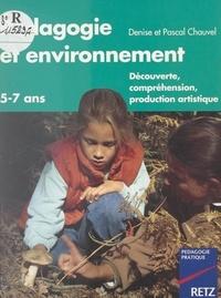 Denise Chauvel et Pascal Chauvel - Pédagogie et environnement - Découverte, compréhension, production artistique. 5-7 ans.