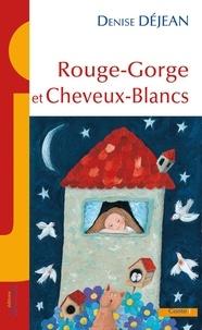 Denise Déjean - Rouge-Gorge et Cheveux-Blanc.