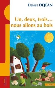 Denise Déjean - Un, deux, trois… nous allons au bois.