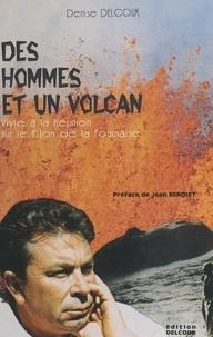 Denise Delcour et Jean Benoist - Des hommes et un volcan - Vivre à La Réunion sur le Piton de la Fournaise.