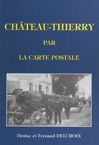 Denise Delcroix et Fernand Delcroix - Château-Thierry par la carte postale.