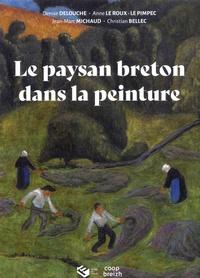 Denise Delouche et Anne Le Roux-Le Pimpec - Le paysan breton dans la peinture.