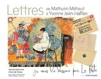 Denise Delouche et Anne de Stoop - Lettres de Mathurin Méheut à Yvonne Jean-Haffen.