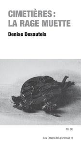 Denise Desautels - Cimetières: la rage muette.