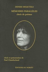 Denise Desautels - Mémoires parallèles - Choix de poèmes.