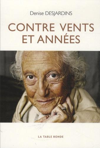 Denise Desjardins - Contre vents et années.