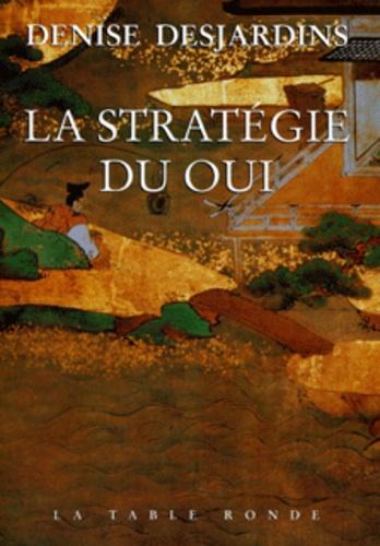 Denise Desjardins - La stratégie du oui - L'émotion et ses thérapeutiques de la Tradition au Lying.