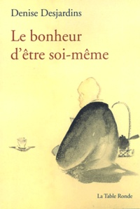 Denise Desjardins - Le bonheur d'être soi-même.