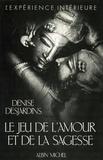 Denise Desjardins - Le Jeu de l'amour et de la sagesse - Analyse d'une passion.