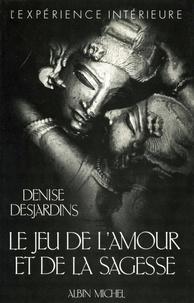 Denise Desjardins - Le Jeu de l'amour et de la sagesse.