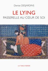 Denise Desjardins - Le lying - Passerelle au coeur de soi.