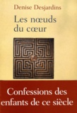 Denise Desjardins - Les noeuds du coeur - Confessions des enfants de ce siècle.