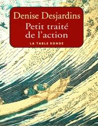 Denise Desjardins - Petit traité de l'action.