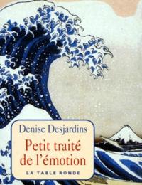 Denise Desjardins - Petit traité de l'émotion.