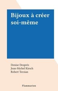 Denise Despres et Jean-Michel Kirsch - Bijoux à créer soi-même.