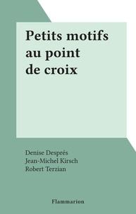 Denise Despres et Jean-Michel Kirsch - Petits motifs au point de croix.