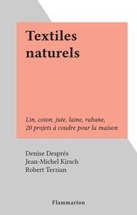 Denise Despres et Jean-Michel Kirsch - Textiles naturels - Lin, coton, jute, laine, rabane, 20 projets à coudre pour la maison.