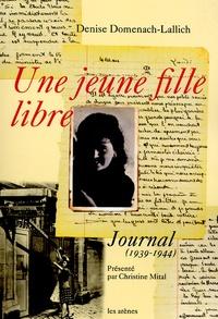 Denise Domenach-Lallich - Une jeune fille libre - Journal (1939-1944).