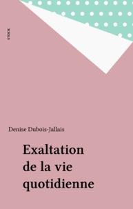 Denise Dubois-Jallais - Exaltation de la vie quotidienne.