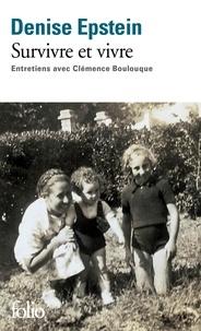 Denise Epstein et Clémence Boulouque - Survivre et vivre - Entretiens avec Clémence Boulouque.