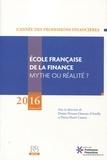 Denise Flouzat-Osmont d'Amilly et Pierre-Henri Cassou - L'année des professions financières - Volume 10, Ecole française de la finance : mythe ou réalité ?.