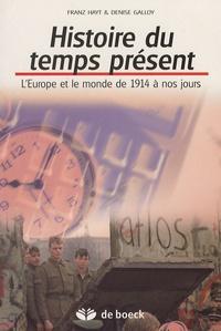 Denise Galloy et Franz Hayt - Histoire du temps présent - L'Europe et le monde de 1914 à nos jours.