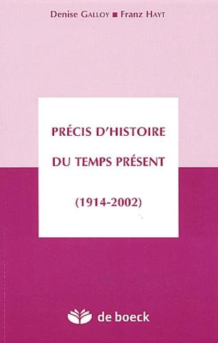 Histoire du temps présent. L'Europe et le monde de 1914 à nos jours 7e édition revue et augmentée - Denise Galloy,Franz Hayt