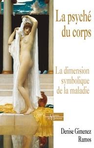 Denise Gimenez Ramos - La psyché du corps - La dimension symbolique de la maladie.