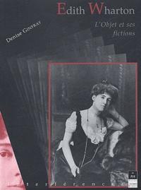 Denise Ginfray - Edith Wharton : L'objet et ses fictions.
