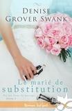 Denise Grover Swank - Par les liens du mariage - Tome 1, Le marié de substitution.