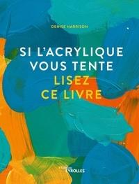 Denise Harrison - Si l'acrylique vous tente lisez ce livre.