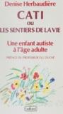 Denise Herbaudière et  Marie-Christine - Cati ou Les sentiers de la vie - Une enfant autiste à l'âge adulte.
