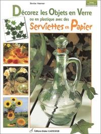 Denise Hoerner - Décorer les objets en verre ou en plastique avec des serviettes en papier.