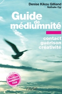 Denise Kikou Gilliand et Nathalie Ogi - Guide de médiumnité - Contact, guérison, créativité.