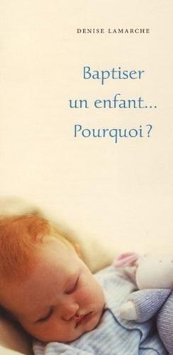 Denise Lamarche - Baptiser un enfant... Pourquoi ?.